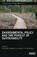 Environmental Policy and the Pursuit of Sustainability by Chelsea Schelly