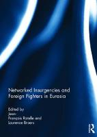 Networked Insurgencies and Foreign Fighters in Eurasia by Jean-Francois Ratelle