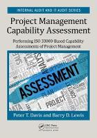 Project Management Capability Assessment Performing ISO 33000-Based Capability Assessments of Project Management by Peter T. Davis, Barry D. Lewis