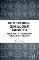 The International Criminal Court and Nigeria Implementing the Complementarity Principle of the Rome Statute by Muyiwa (University of Ibadan, Nigeria, Africa) Adigun