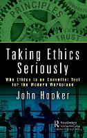 Taking Ethics Seriously Why Ethics Is an Essential Tool for the Modern Workplace by John (Carnegie Mellon University) Hooker