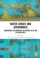 Water Crises and Governance Reinventing Collaborative Institutions in an Era of Uncertainty by Peter Leigh (Colorado State University, USA) Taylor