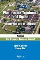 Wastewater Treatment and Reuse Theory and Design Examples Post Treatment, Reuse and Disposal by Syed R. Qasim, Guang Zhu