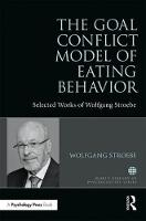 The Goal Conflict Model of Eating Behaviour Selected Works of Wolfgang Stroebe by Wolfgang Stroebe