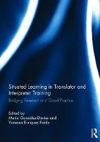 Situated Learning in Translator and Interpreter Training Bridging research and good practice by Maria (Universitat Ramon Llull, Barcelona, Spain) Gonzalez Davies