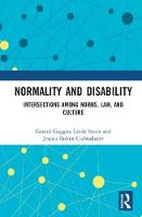 Normality and Disability Intersections among norms, law, and culture by Gerard (University of Sydney, Australia) Goggin