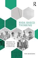 Risk-Based Thinking Managing the Uncertainty of Human Error in Operations by Tony Muschara