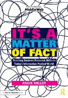It's a Matter of Fact Teaching Students Research Skills in Today's Information-Packed World by Angie Miller