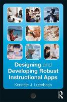Designing and Developing Robust Instructional Apps by Kenneth J. Luterbach