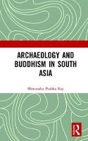 Archaeology and Buddhism in South Asia by Himanshu Prabha Ray