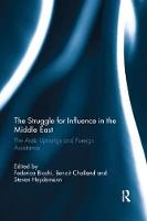 The Struggle for Influence in the Middle East The Arab Uprisings and Foreign Assistance by Federica (London School of Economics, UK) Bicchi