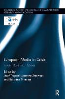European Media in Crisis Values, Risks and Policies by Josef (University of Salzburg, Austria) Trappel