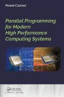 Parallel Programming for Modern High Performance Computing Systems by Pawel Czarnul