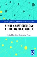 A Minimalist Ontology of the Natural World by Michael (University of Lausanne, Switzerland) Esfeld, Dirk-Andre (Ludwig Maximilians University of Munich, Germany) Deckert