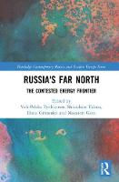Russia's Far North The Contested Energy Frontier by Veli-Pekka Tynkkynen