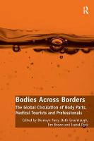 Bodies Across Borders The Global Circulation of Body Parts, Medical Tourists and Professionals by Dr. Beth Greenhough, Isabel Dyck
