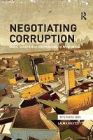 Negotiating Corruption NGOs, Governance and Hybridity in West Africa by Laura (Newcastle University, UK) Routley