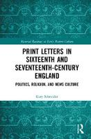 Print Letters in Seventeenth-Century England Politics, Religion, and News Culture by Gary Schneider