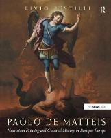 Paolo de Matteis Neapolitan Painting and Cultural History in Baroque Europe by Livio Pestilli