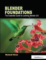 Blender Foundations The Essential Guide to Learning Blender 2.6 by Roland Hess