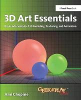 3D Art Essentials The Fundamentals of 3D Modeling, Texturing, and Animation by Ami Chopine