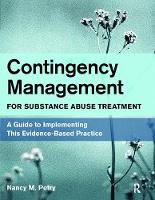 Contingency Management for Substance Abuse Treatment A Guide to Implementing This Evidence-Based Practice by Nancy M. Petry
