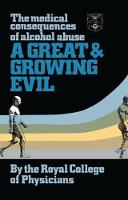 A Great and Growing Evil? The Medical Effects of Alcohol by Royal College of Physicians