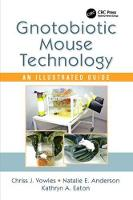 Gnotobiotic Mouse Technology An Illustrated Guide by Chriss J. Vowles