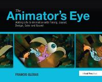 The Animator's Eye Adding Life to Animation with Timing, Layout, Design, Color and Sound by Francis Glebas