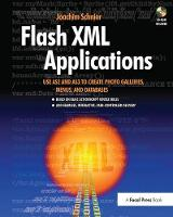 Flash XML Applications Use AS2 and AS3 to Create Photo Galleries, Menus, and Databases by Joachim Bernhard Schnier
