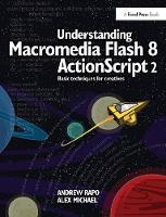 Understanding Macromedia Flash 8 ActionScript 2 Basic techniques for creatives by Andrew Rapo
