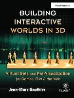 Building Interactive Worlds in 3D Virtual Sets and Pre-visualization for Games, Film & the Web by Jean-Marc Gauthier