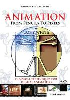 Animation from Pencils to Pixels Classical Techniques for the Digital Animator by Tony White