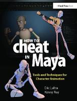 How to Cheat in Maya 2013 Tools and Techniques for Character Animation by Eric Luhta
