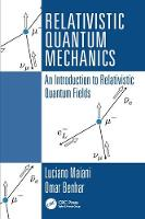 Relativistic Quantum Mechanics An Introduction to Relativistic Quantum Fields by Luciano Maiani