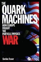 The Quark Machines How Europe Fought the Particle Physics War, Second Edition by G Fraser