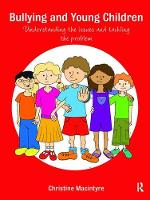 Bullying and Young Children Understanding the Issues and Tackling the Problem by Christine Macintyre