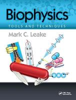 Biophysics Tools and Techniques by Mark C. Leake