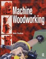 Machine Woodworking by Nick Rudkin