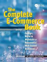 The Complete E-Commerce Book Design, Build & Maintain a Successful Web-based Business by Janice Reynolds