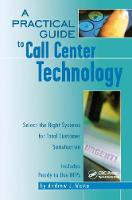 A Practical Guide to Call Center Technology Select the Right Systems for Total Customer Satisfaction by Andrew Waite