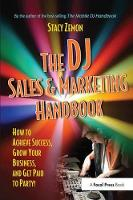 The DJ Sales and Marketing Handbook How to Achieve Success, Grow Your Business, and Get Paid to Party! by Stacy Zemon