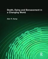 Death, Dying and Bereavement in a Changing World by Alan R Kemp