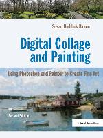 Digital Collage and Painting Using Photoshop and Painter to Create Fine Art by Susan Ruddick Bloom