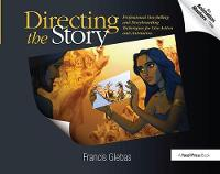 Directing the Story Professional Storytelling and Storyboarding Techniques for Live Action and Animation by Francis Glebas