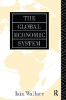 The Global Economic System by I. Wallace