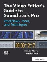 The Video Editor's Guide to Soundtrack Pro Workflows, Tools, and Techniques by Sam McGuire