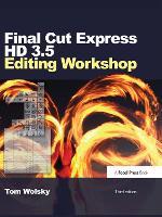 Final Cut Express HD 3.5 Editing Workshop by Tom Wolsky