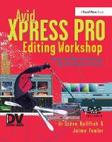 Avid Xpress Pro Editing Workshop by Steve Hullfish