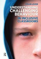 Understanding Challenging Behaviour in Inclusive Classrooms by Colin Lever